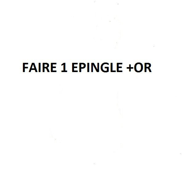 FAIRE UNE  EPINGLE +OR